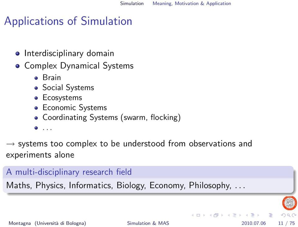 .. systems too complex to be understood from observations and experiments alone A multi-disciplinary research