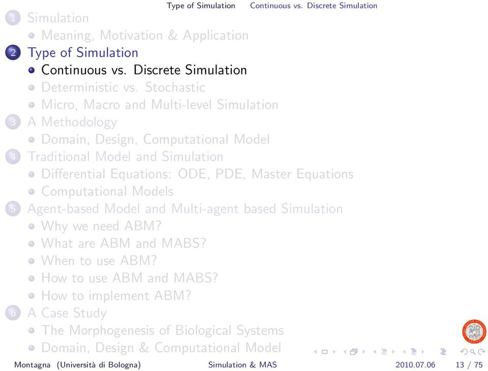 Master Equations Computational Models 5 Agent-based Model and Multi-agent based Simulation Why we need ABM? What are ABM and MABS? When to use ABM? How to use ABM and MABS?