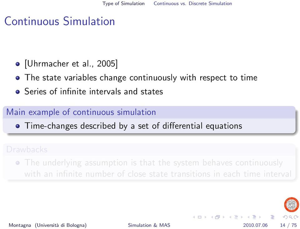 continuous simulation Time-changes described by a set of differential equations Drawbacks The underlying assumption is that the