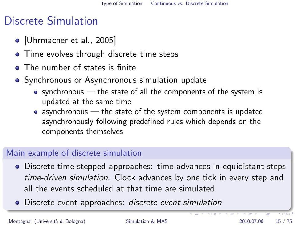 the same time asynchronous the state of the system components is updated asynchronously following predefined rules which depends on the components themselves Main example of discrete simulation