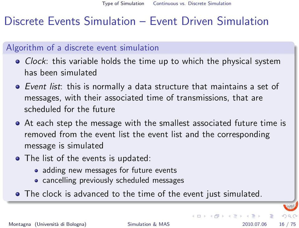 simulated Event list: this is normally a data structure that maintains a set of messages, with their associated time of transmissions, that are scheduled for the future At each step the message