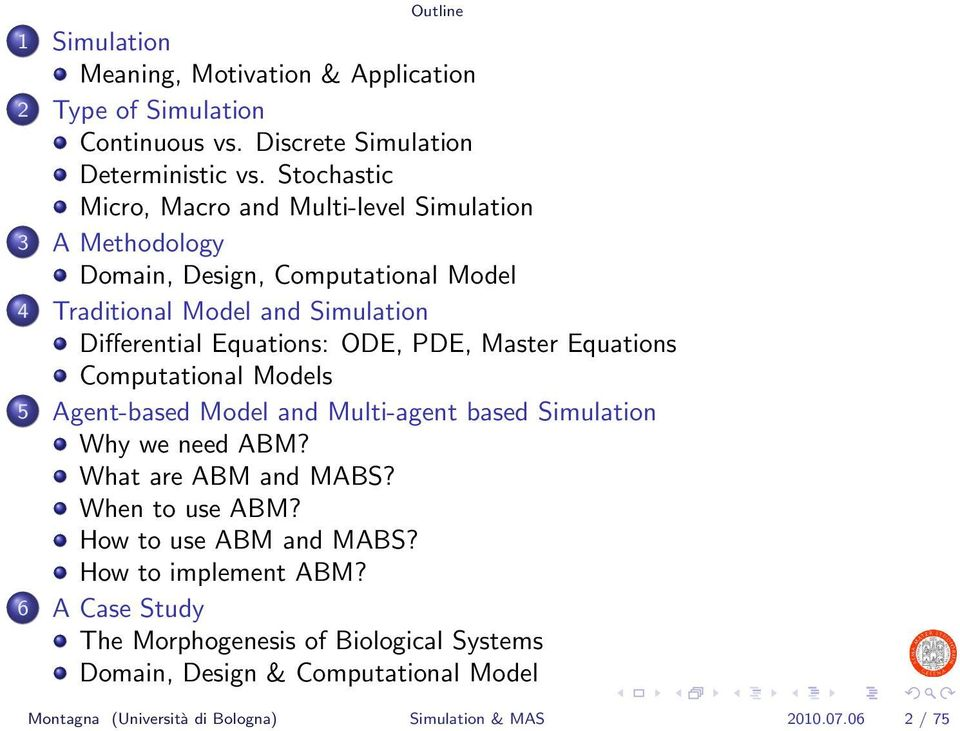 ODE, PDE, Master Equations Computational Models 5 Agent-based Model and Multi-agent based Simulation Why we need ABM? What are ABM and MABS? When to use ABM?