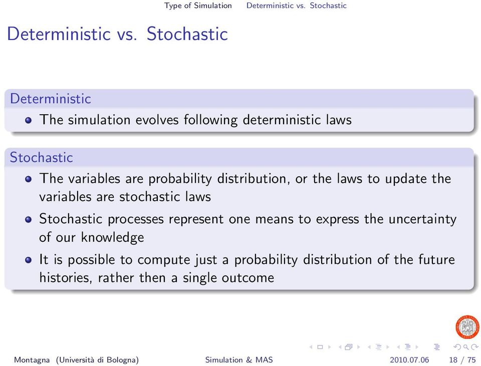 distribution, or the laws to update the variables are stochastic laws Stochastic processes represent one means to express the