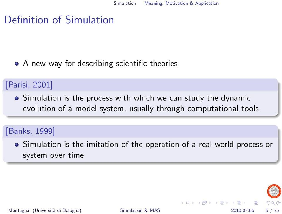 system, usually through computational tools [Banks, 1999] Simulation is the imitation of the operation of