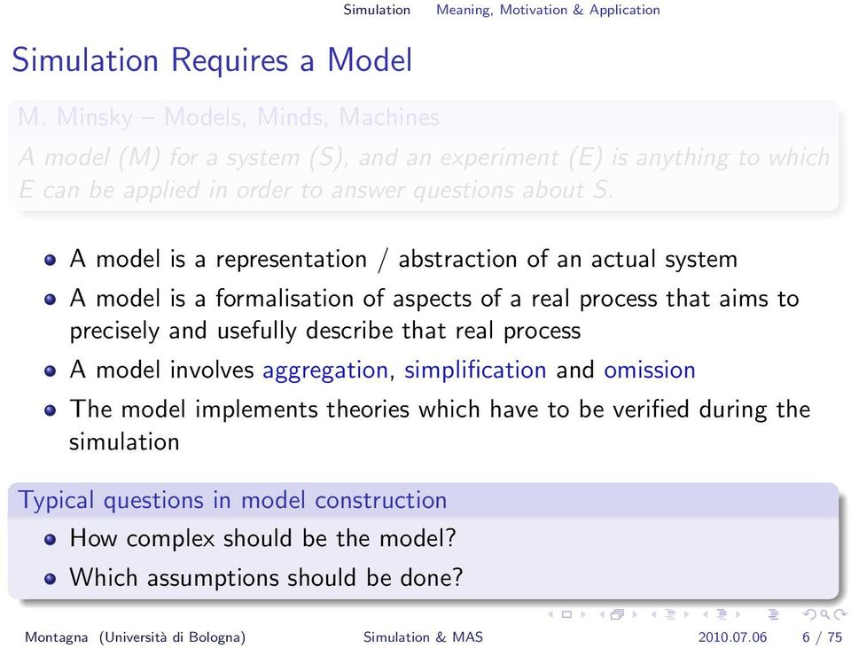 A model is a representation / abstraction of an actual system A model is a formalisation of aspects of a real process that aims to precisely and usefully describe that real process