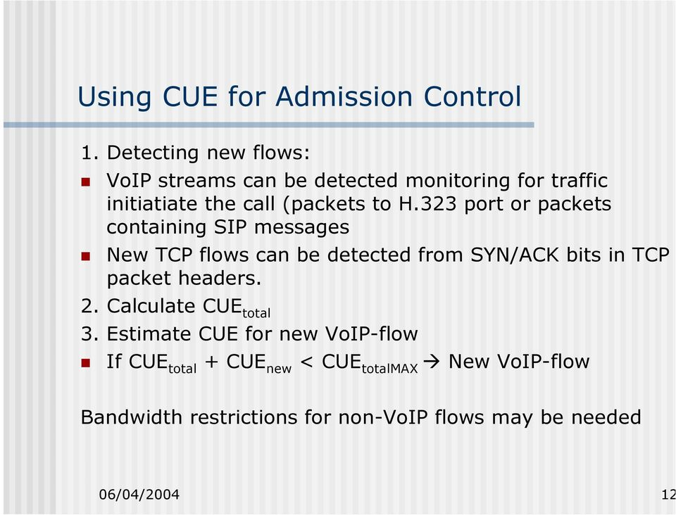323 port or packets containing SIP messages New TCP flows can be detected from SYN/ACK bits in TCP packet