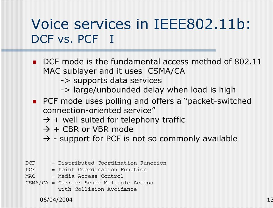packet-switched connection-oriented service + well suited for telephony traffic + CBR or VBR mode - support for PCF is not so commonly