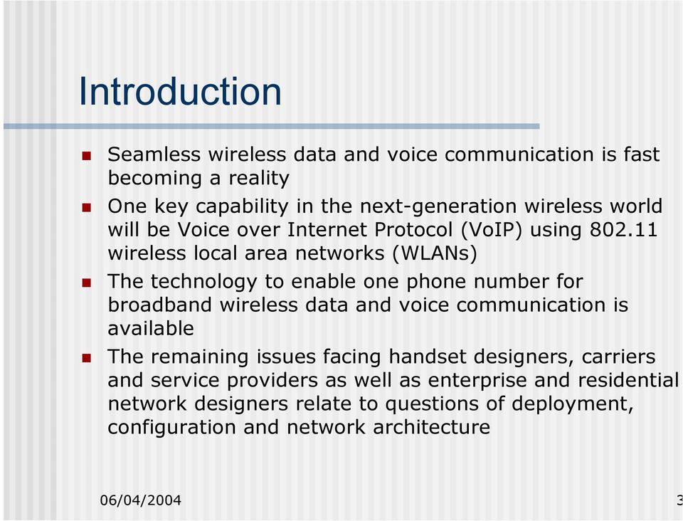 11 wireless local area networks (WLANs) The technology to enable one phone number for broadband wireless data and voice communication is