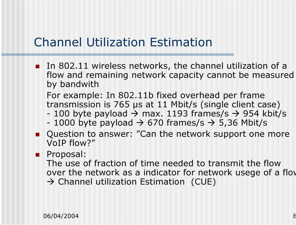 11b fixed overhead per frame transmission is 765 µs at 11 Mbit/s (single client case) - 100 byte payload max.