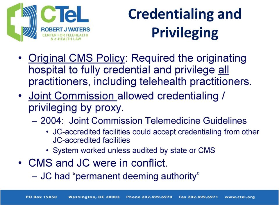 2004: Joint Commission Telemedicine Guidelines JC-accredited facilities could accept credentialing from other