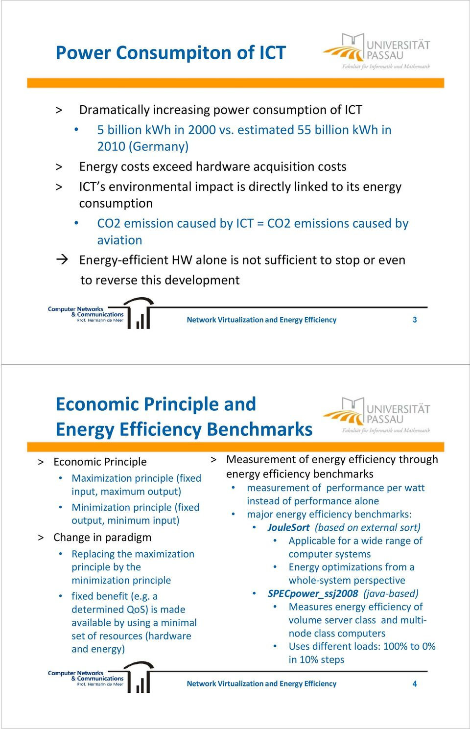 emissions caused by aviation Energy-efficient HW alone is not sufficient to stop or even to reverse this development 3 Economic Principle and Energy Efficiency Benchmarks > Economic Principle