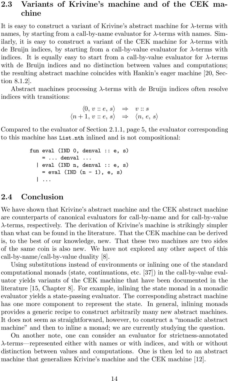 It is equally easy to start from a call-by-value evaluator for λ-terms with de Bruijn indices and no distinction between values and computations; the resulting abstract machine coincides with Hankin