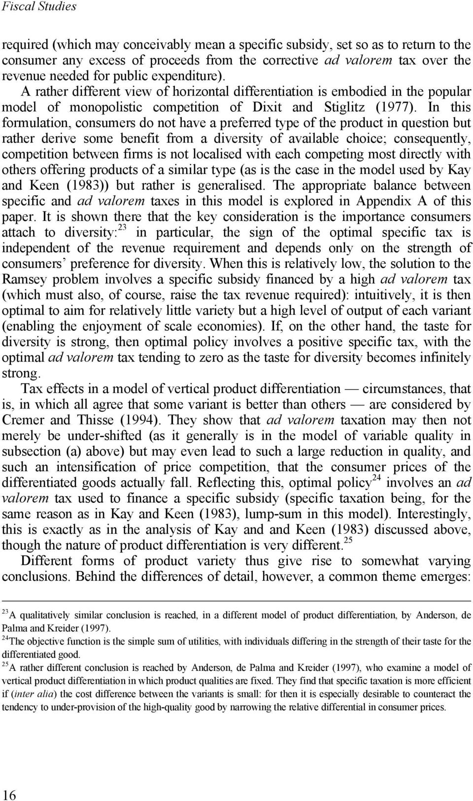 In this formulation, consumers do not have a preferred type of the product in question but rather derive some benefit from a diversity of available choice; consequently, competition between firms is