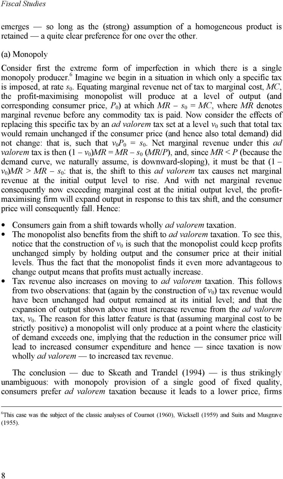 Equating marginal revenue net of tax to marginal cost, MC, the profit-maximising monopolist will produce at a level of output (and corresponding consumer price, P 0 ) at which MR s 0 = MC, where MR