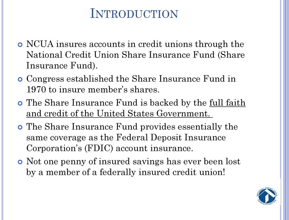 The Share Insurance Fund is backed by the full faith and credit of the United States Government.
