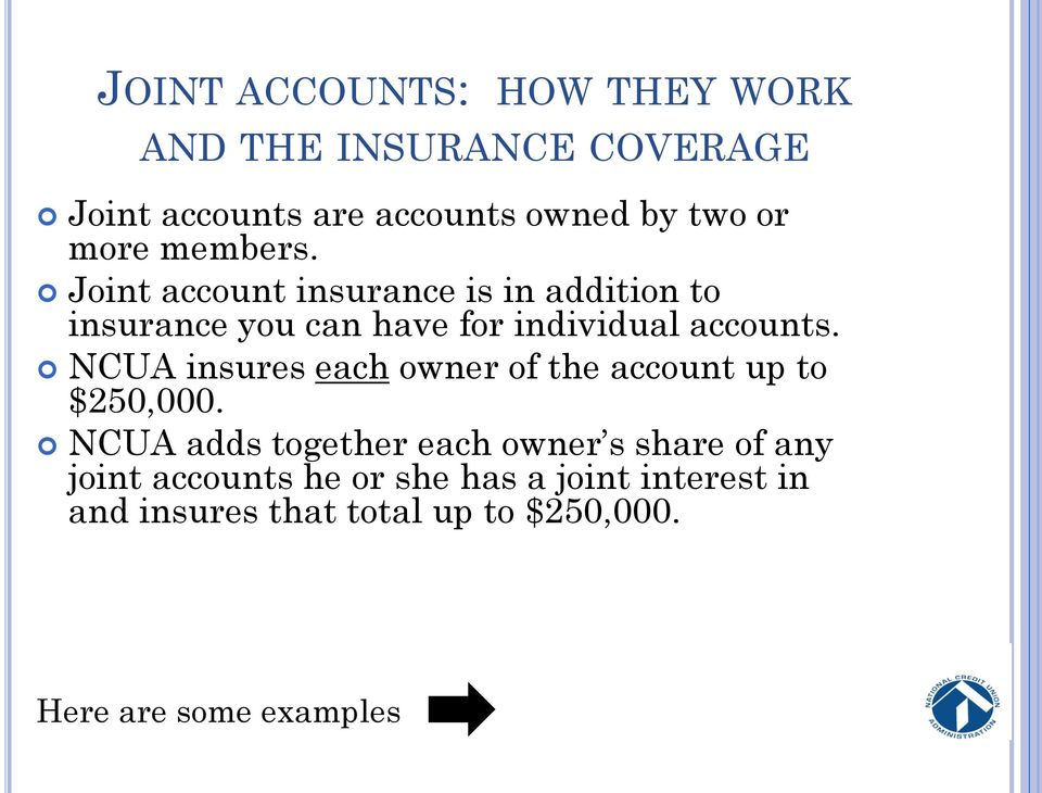 NCUA insures each owner of the account up to $250,000.