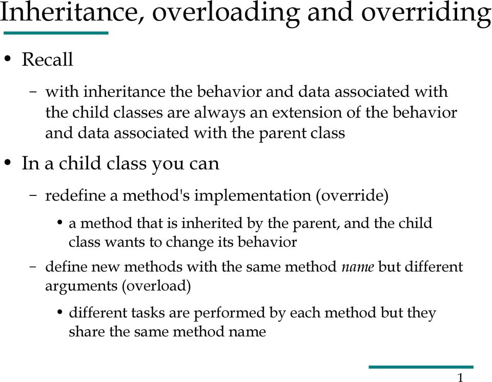 (override) a method that is inherited by the parent, and the child class wants to change its behavior define new methods with the