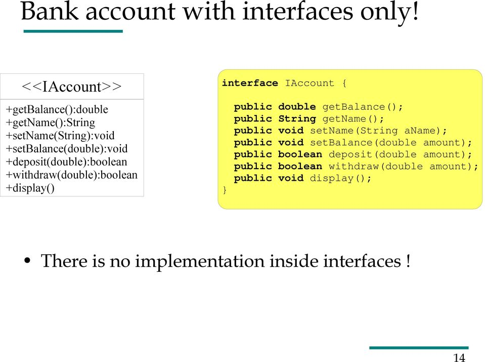 +withdraw(double):boolean +display() interface IAccount { public double getbalance(); public String getname(); public void