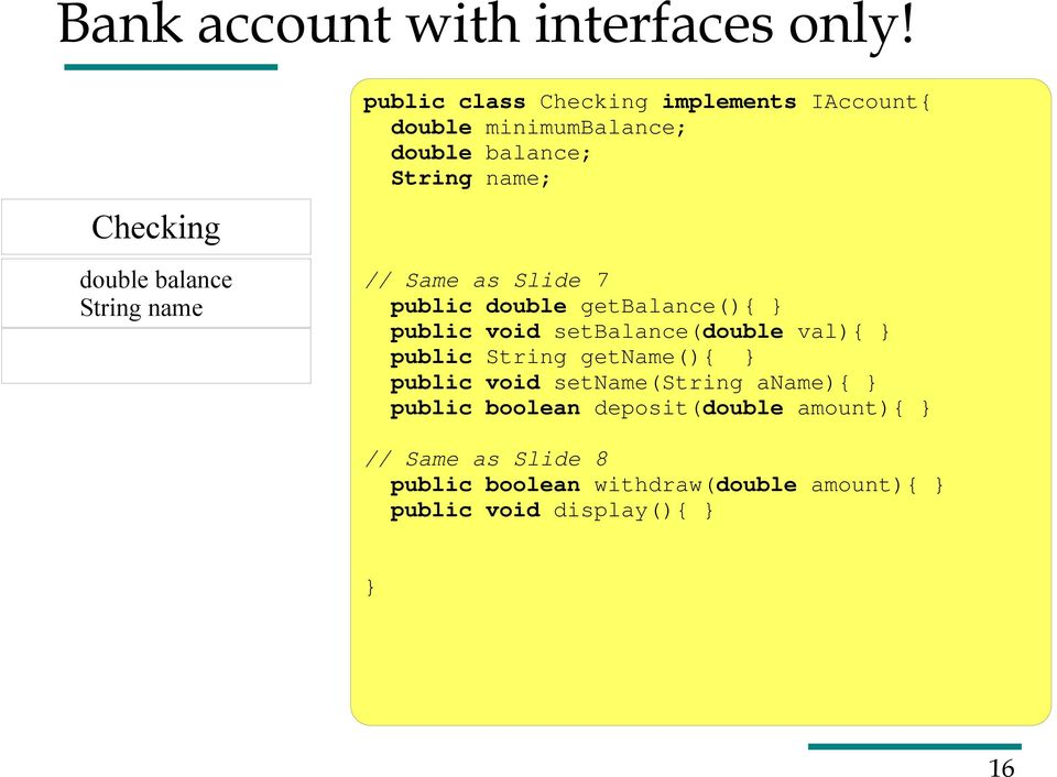 double balance; String name; // Same as Slide 7 public double getbalance(){ public void setbalance(double