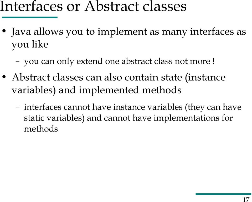 Abstract classes can also contain state (instance variables) and implemented methods