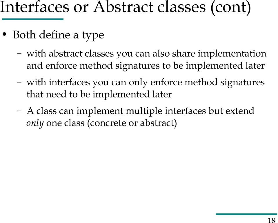 interfaces you can only enforce method signatures that need to be implemented later A