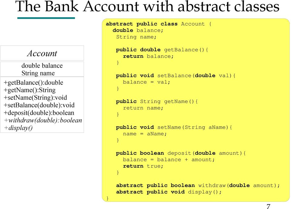 return balance; public void setbalance(double val){ balance = val; public String getname(){ return name; public void setname(string aname){ name = aname;