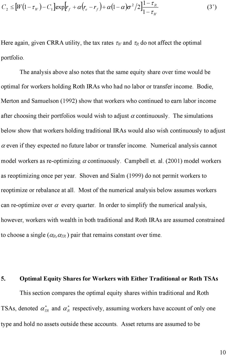 Bodie, Merton and Samuelson (199) show that workers who continued to earn labor income after choosing their portfolios would wish to adjust α continuously.
