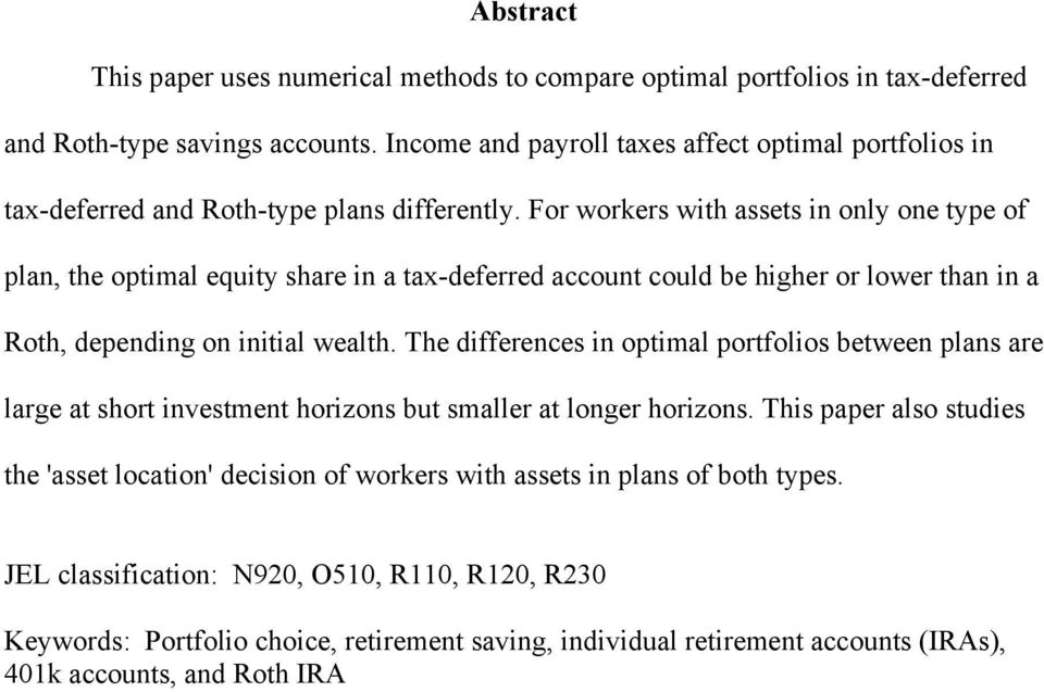 For workers with assets in only one type of plan, the optimal equity share in a tax-deferred account could be higher or lower than in a Roth, depending on initial wealth.