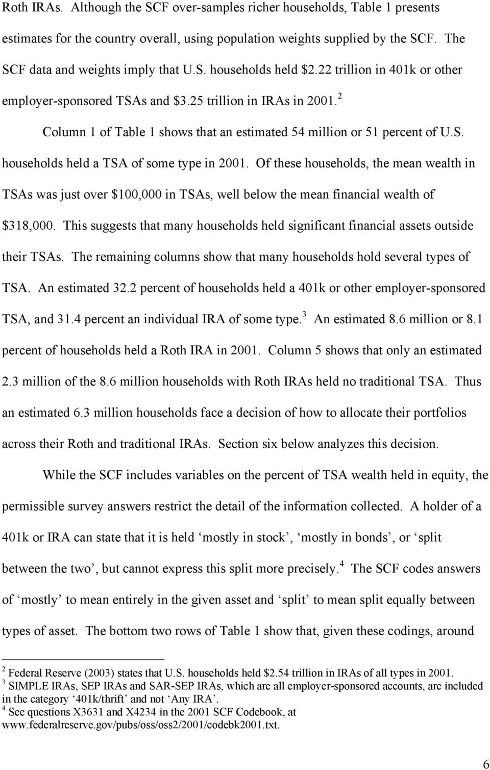 Of these households, the mean wealth in TSAs was just over $100,000 in TSAs, well below the mean financial wealth of $318,000.