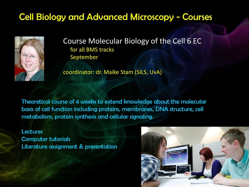 Maike Stam (SILS, UvA) Theoretical course of 4 weeks to extend knowledge about the molecular basis of