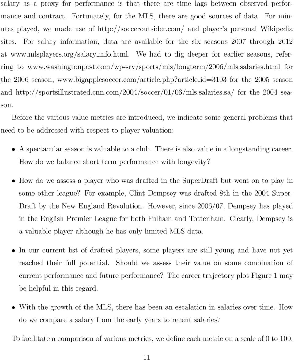 org/salary info.html. We had to dig deeper for earlier seasons, referring to www.washingtonpost.com/wp-srv/sports/mls/longterm/2006/mls.salaries.html for the 2006 season, www.bigapplesoccer.