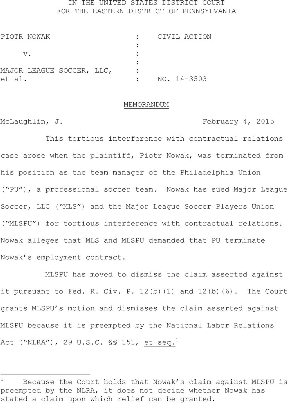), a professional soccer team. Nowak has sued Major League Soccer, LLC ( MLS ) and the Major League Soccer Players Union ( MLSPU ) for tortious interference with contractual relations.