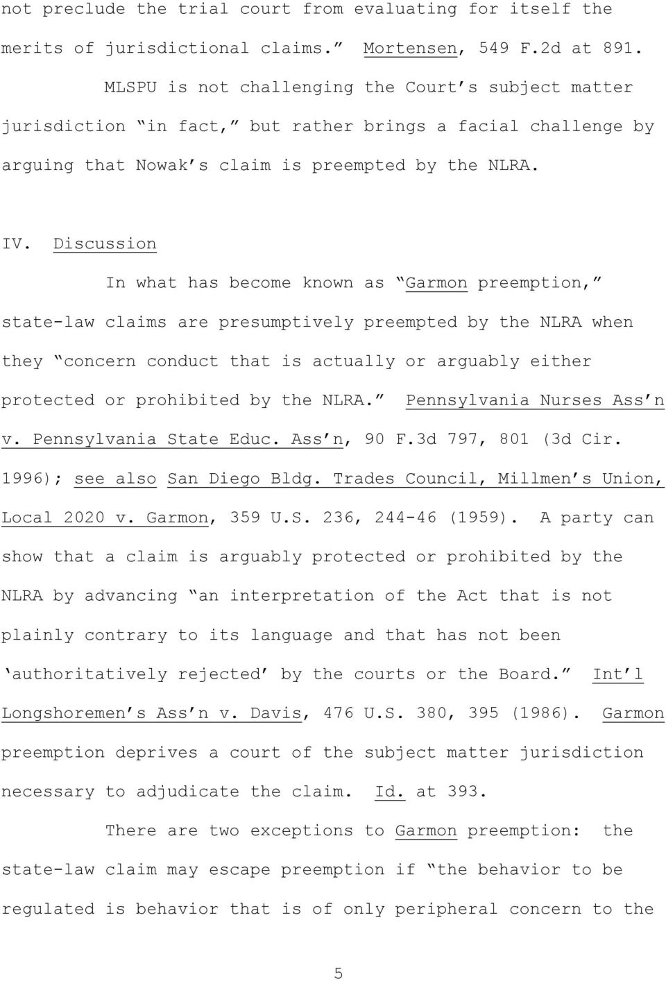 Discussion In what has become known as Garmon preemption, state-law claims are presumptively preempted by the NLRA when they concern conduct that is actually or arguably either protected or