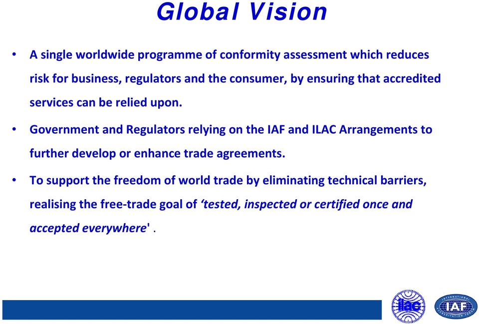 Government and Regulators relying on the IAF and ILAC Arrangements to further develop or enhance trade agreements.