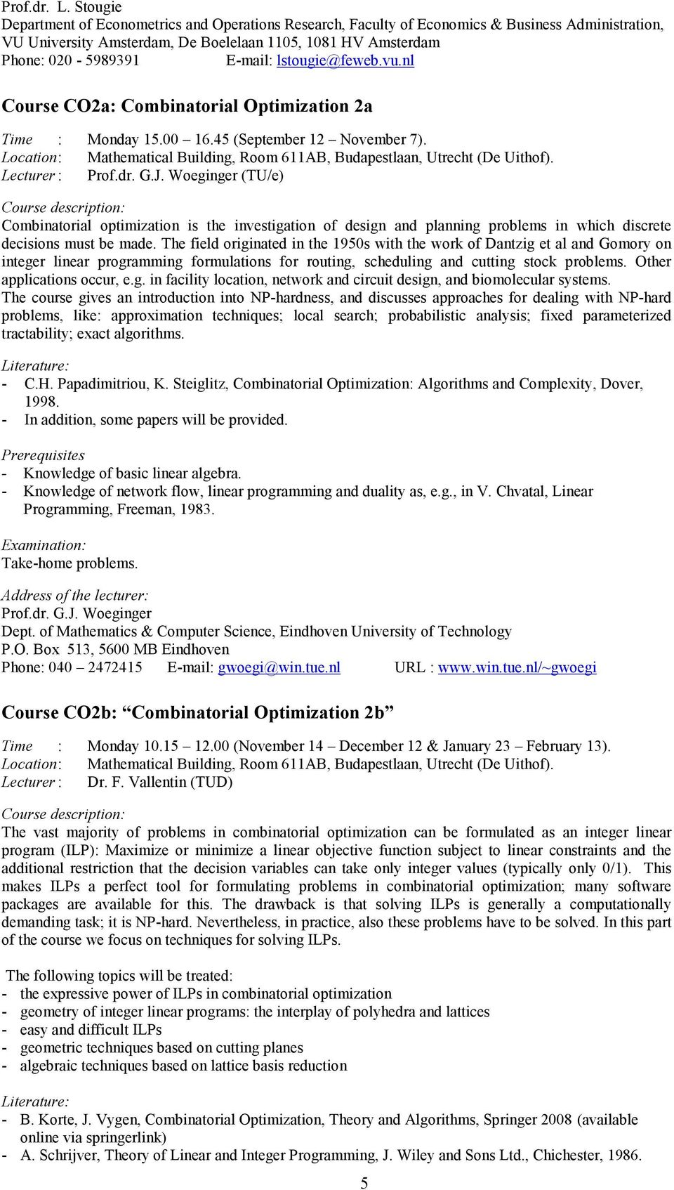 lstougie@feweb.vu.nl Course CO2a: Combinatorial Optimization 2a Time : Monday 15.00 16.45 (September 12 November 7). Location : Mathematical Building, Room 611AB, Budapestlaan, Utrecht (De Uithof).