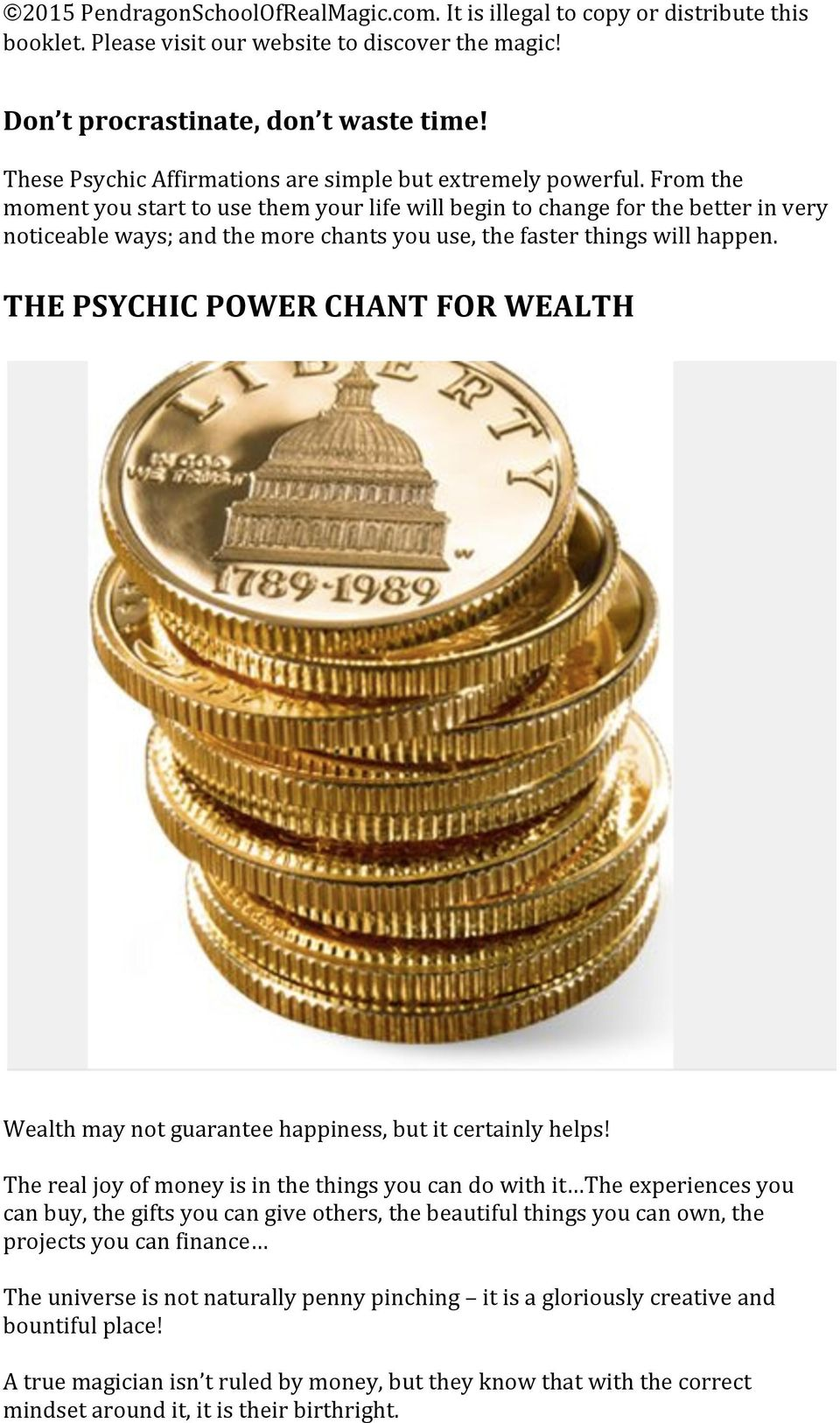 THE PSYCHIC POWER CHANT FOR WEALTH Wealth may not guarantee happiness, but it certainly helps!