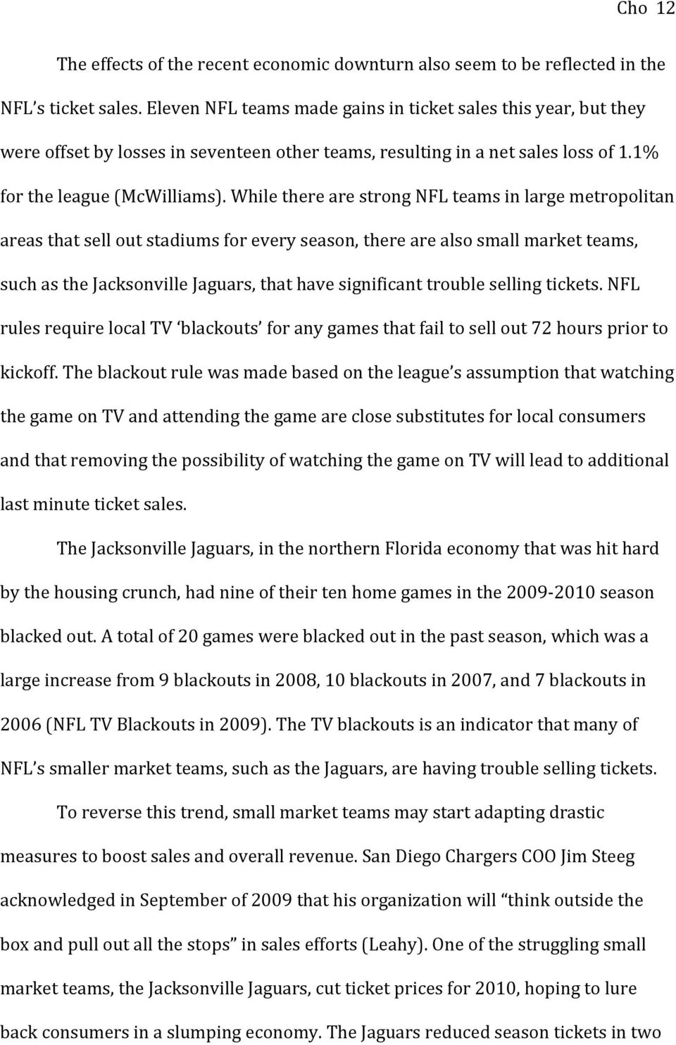While there are strong NFL teams in large metropolitan areas that sell out stadiums for every season, there are also small market teams, such as the Jacksonville Jaguars, that have significant