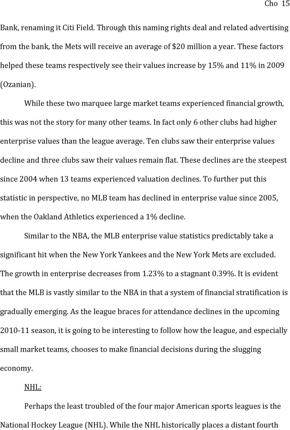 While these two marquee large market teams experienced financial growth, this was not the story for many other teams. In fact only 6 other clubs had higher enterprise values than the league average.