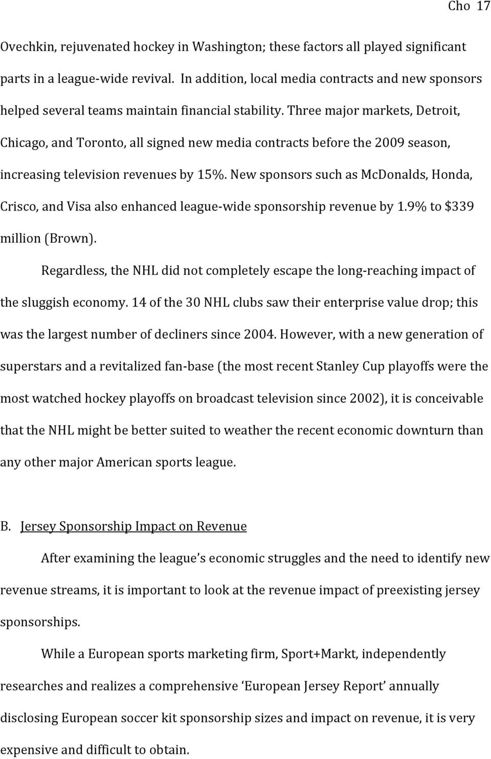 Three major markets, Detroit, Chicago, and Toronto, all signed new media contracts before the 2009 season, increasing television revenues by 15%.