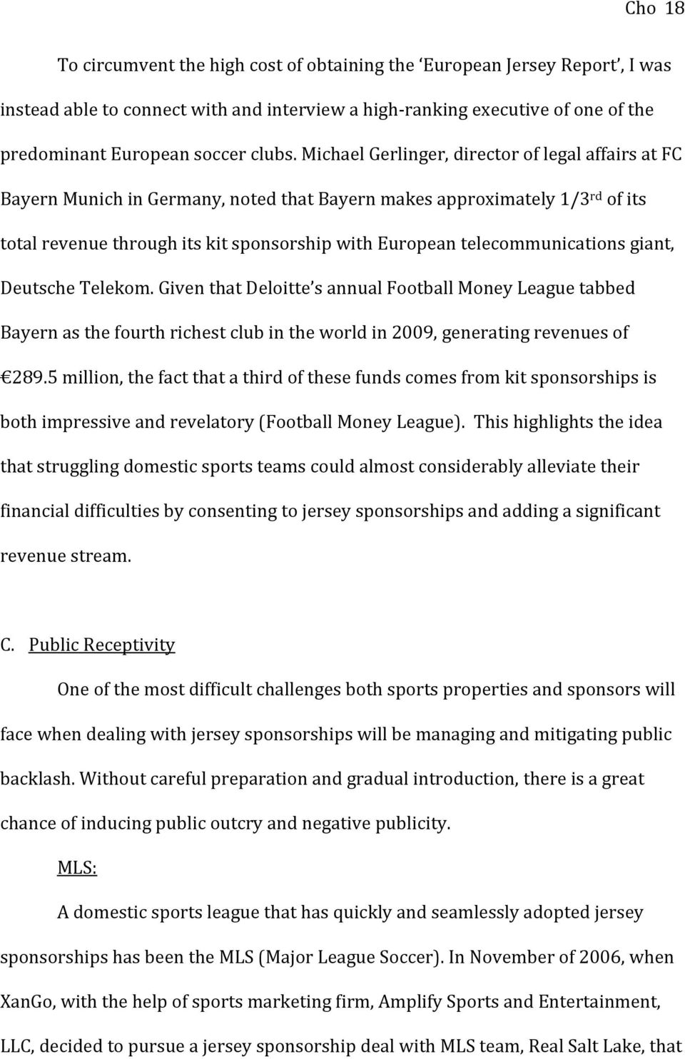 telecommunications giant, Deutsche Telekom. Given that Deloitte s annual Football Money League tabbed Bayern as the fourth richest club in the world in 2009, generating revenues of 289.