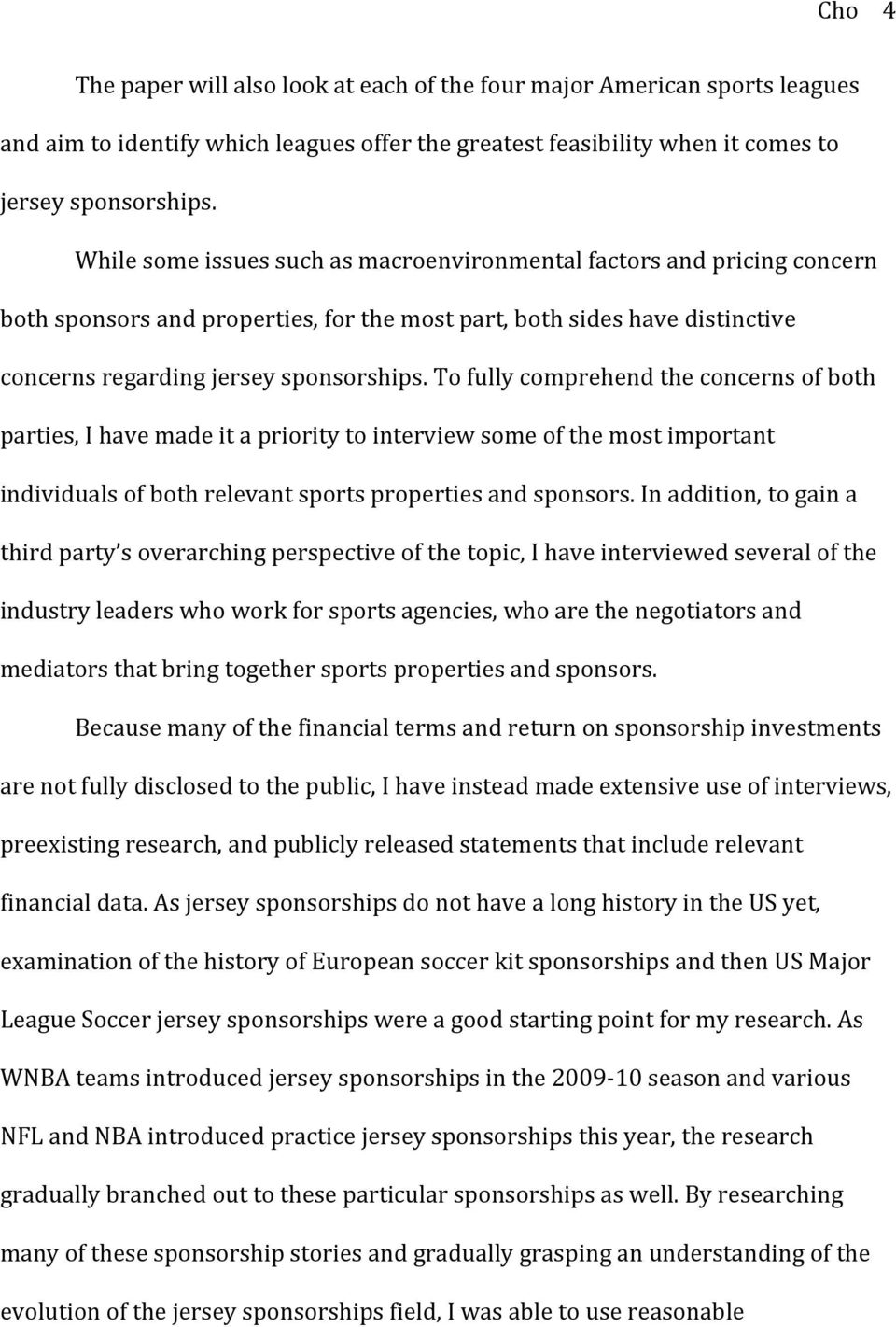 To fully comprehend the concerns of both parties, I have made it a priority to interview some of the most important individuals of both relevant sports properties and sponsors.