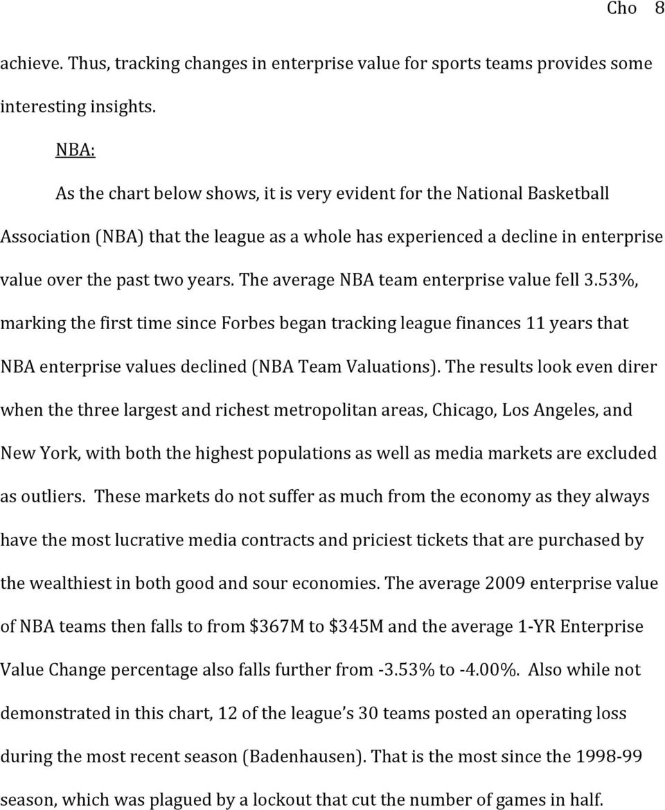 The average NBA team enterprise value fell 3.53%, marking the first time since Forbes began tracking league finances 11 years that NBA enterprise values declined (NBA Team Valuations).