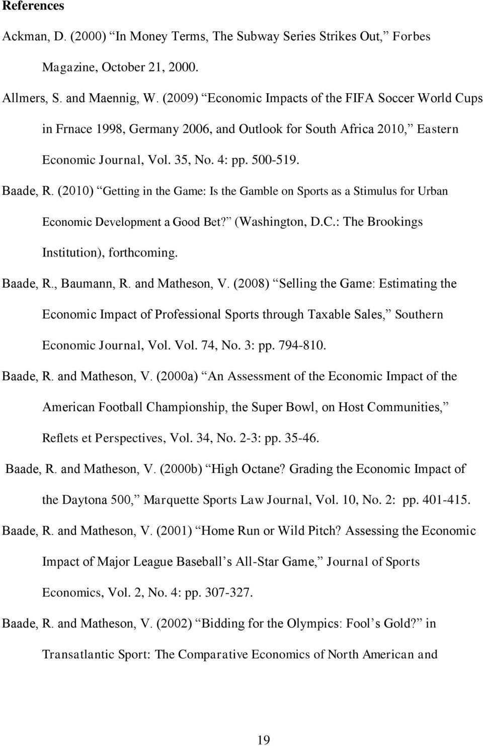 (2010) Getting in the Game: Is the Gamble on Sports as a Stimulus for Urban Economic Development a Good Bet? (Washington, D.C.: The Brookings Institution), forthcoming. Baade, R., Baumann, R.