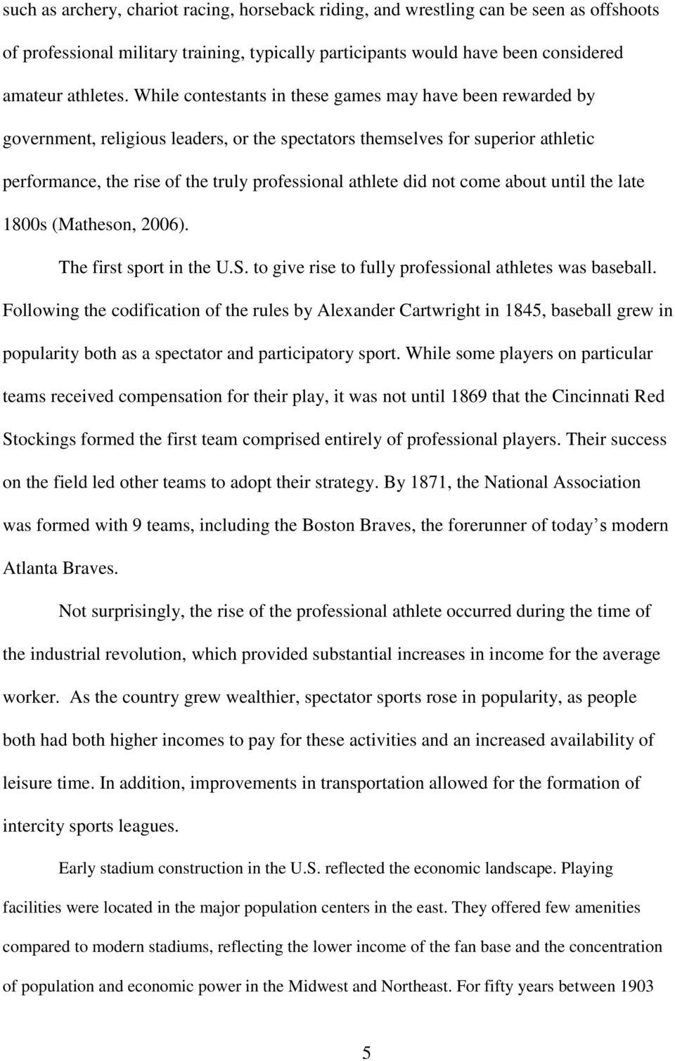 did not come about until the late 1800s (Matheson, 2006). The first sport in the U.S. to give rise to fully professional athletes was baseball.