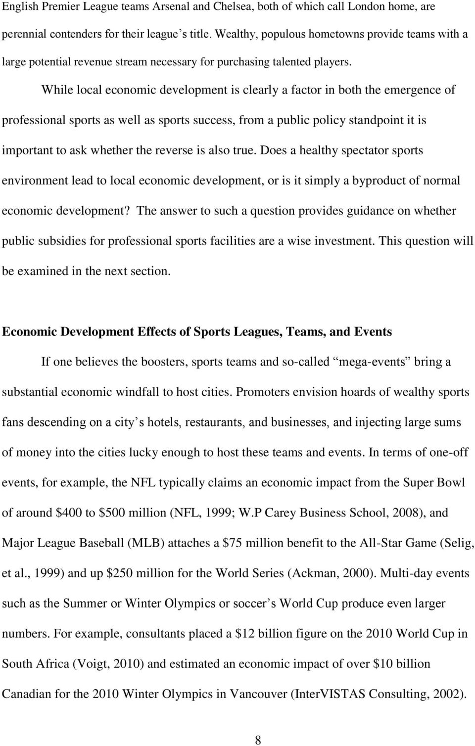 While local economic development is clearly a factor in both the emergence of professional sports as well as sports success, from a public policy standpoint it is important to ask whether the reverse
