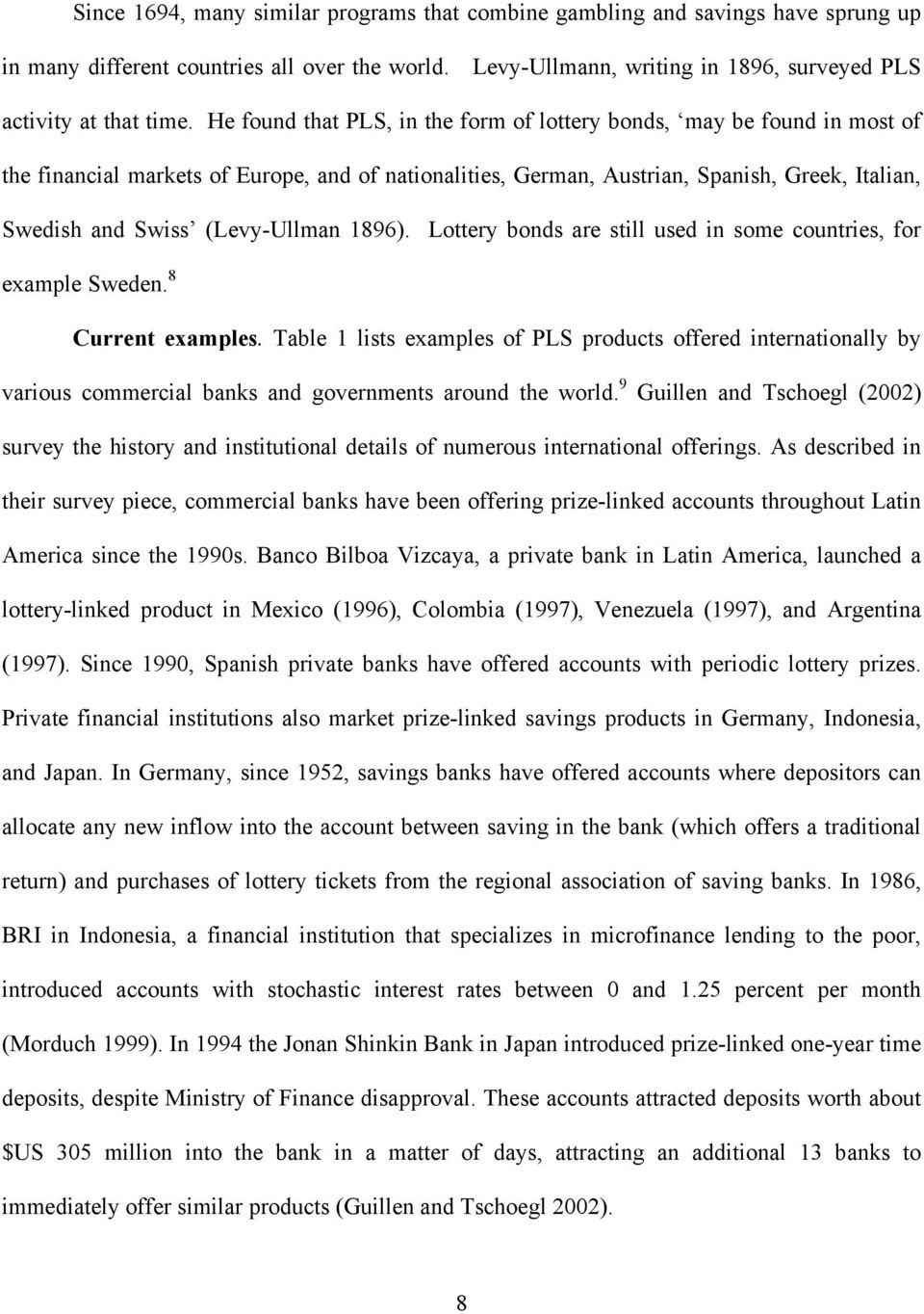 (Levy-Ullman 1896). Lottery bonds are still used in some countries, for example Sweden. 8 Current examples.