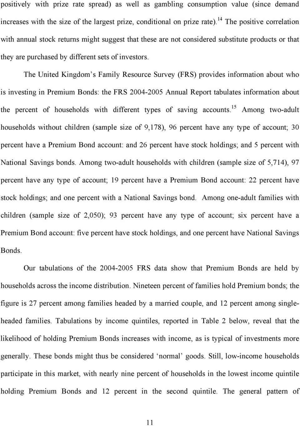 The United Kingdom s Family Resource Survey (FRS) provides information about who is investing in Premium Bonds: the FRS 2004-2005 Annual Report tabulates information about the percent of households