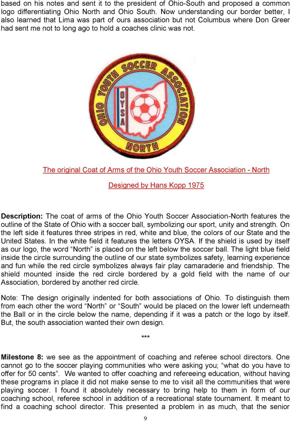 The original Coat of Arms of the Ohio Youth Soccer Association - North Designed by Hans Kopp 1975 Description: The coat of arms of the Ohio Youth Soccer Association-North features the outline of the