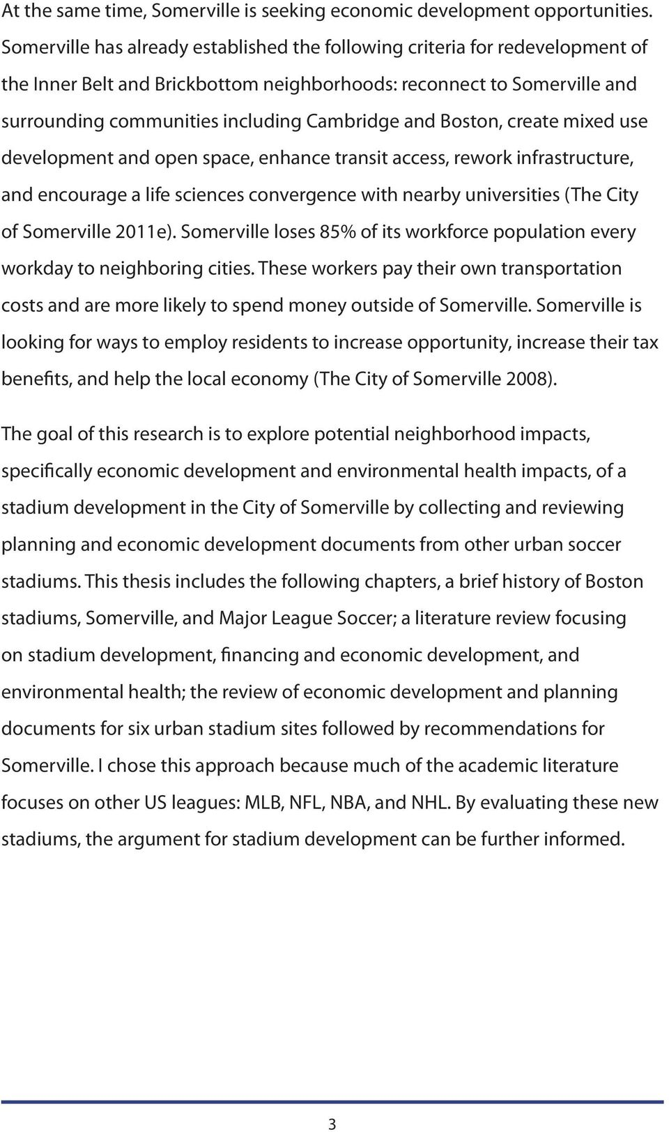 and Boston, create mixed use development and open space, enhance transit access, rework infrastructure, and encourage a life sciences convergence with nearby universities (The City of Somerville