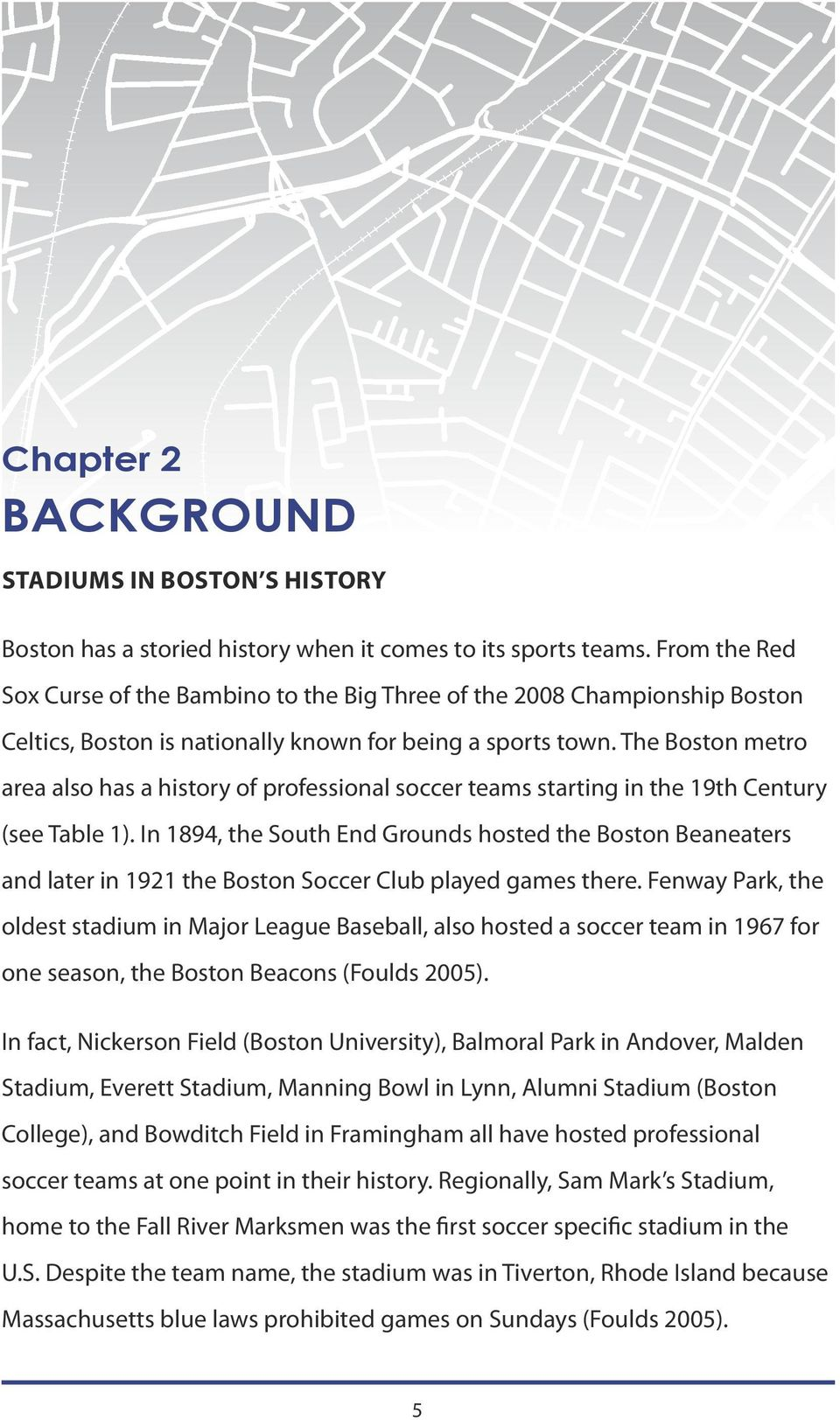 The Boston metro area also has a history of professional soccer teams starting in the 19th Century (see Table 1).